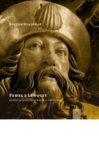 Paweł z Lewoczy. Rzeźbiarz ze Spisza...